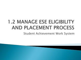 1.2 MANAGE ESE ELIGIBILITY AND PLACEMENT PROCESS