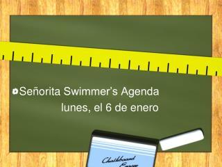 Señorita Swimmer's Agenda lunes , el 6 de enero