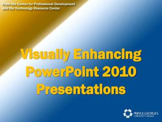 Visually Enhancing PowerPoint 2010 Presentations