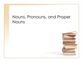 Nouns, Pronouns, and Proper Nouns