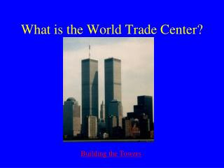 What is the World Trade Center?