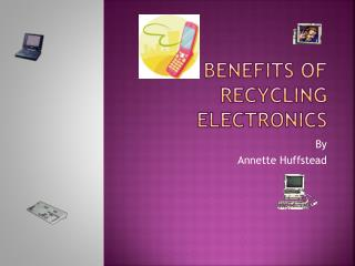 THE BENEFITS OF RECYCLING ELECTRONICS