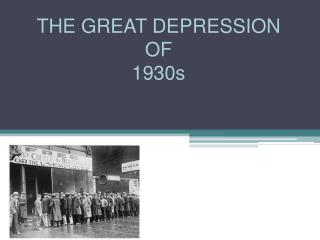 THE GREAT DEPRESSION OF 1930s