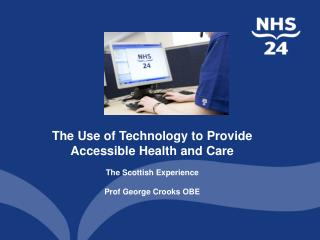The Use of Technology to Provide Accessible Health and Care The Scottish Experience