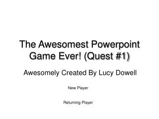 The Awesomest Powerpoint Game Ever! (Quest #1)
