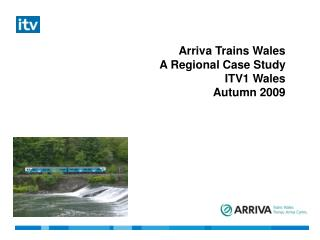 Arriva Trains Wales A Regional Case Study ITV1 Wales Autumn 2009