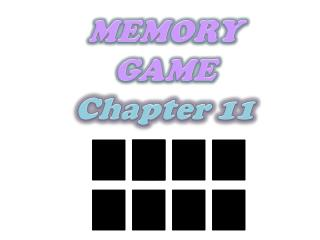 MEMORY GAME Chapter 11