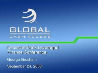 Deutsche Bank Leveraged Finance Conference George Gresham September 24, 2008