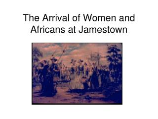 The Arrival of Women and Africans at Jamestown