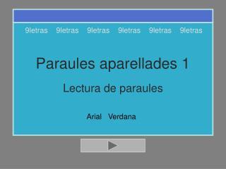 Paraules aparellades 1 Lectura de paraules Arial   Verdana