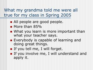 What my grandma told me were all true for my class in Spring 2005