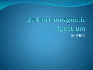 Ze  Electromagnetic Spectrum