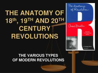 THE ANATOMY OF  18 th , 19 TH  AND 20 TH CENTURY  REVOLUTIONS