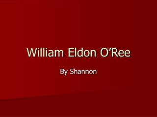William Eldon O Ree