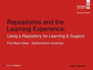 Repositories and the Learning Experience:  Using a Repository for Learning  Support Prof Mark Stiles - Staffordshire Uni