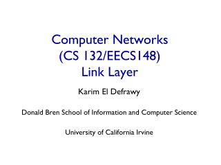 Computer Networks  (CS 132/EECS148) Link Layer