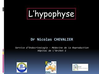 Dr Nicolas CHEVALIER Service d'Endocrinologie – Médecine de la Reproduction Hôpital de l'Archet 1