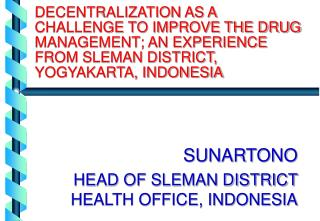 DECENTRALIZATION AS A CHALLENGE TO IMPROVE THE DRUG MANAGEMENT; AN EXPERIENCE FROM SLEMAN DISTRICT, YOGYAKARTA, INDONESI