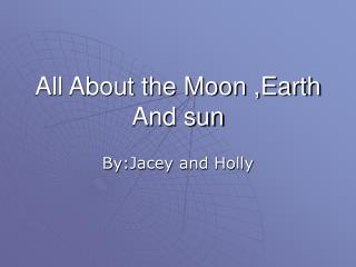 All About the Moon ,Earth And sun