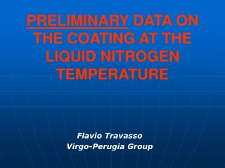 PRELIMINARY  DATA ON THE COATING AT THE LIQUID NITROGEN TEMPERATURE