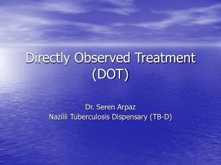 Directly Observed Treatment (DOT)