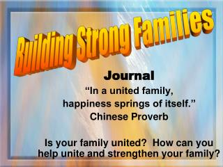 "Journal ""In a united family,  happiness springs of itself."" Chinese Proverb"