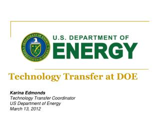 Karina Edmonds Technology Transfer Coordinator   US Department of Energy  March 13, 2012