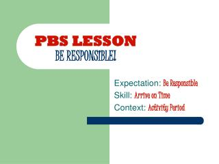 PBS LESSON BE RESPONSIBLE!