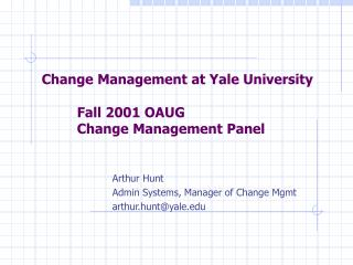 Change Management at Yale University   Fall 2001 OAUG  Change Management Panel