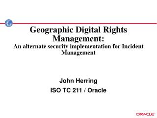 Geographic Digital Rights Management:  An alternate security implementation for Incident Management