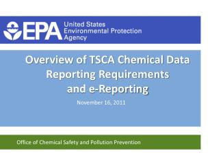 Overview of TSCA Chemical Data Reporting Requirements  and e-Reporting