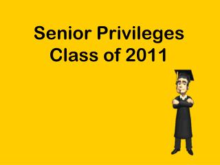 senior privileges Every high school senior is given certain privileges that the underclassmen are not there have been complaints about whether or not seniors should be entitled to these privileges or not.