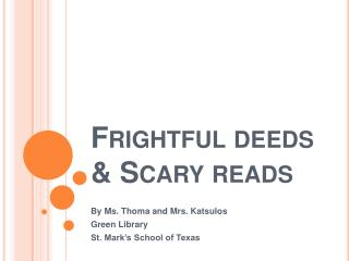 Frightful deeds & Scary reads
