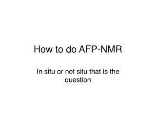 How to do AFP-NMR