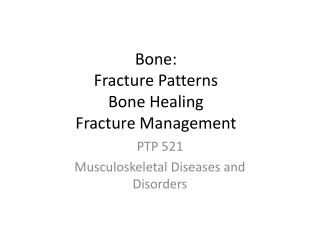 Bone:  Fracture Patterns  Bone Healing  Fracture Management