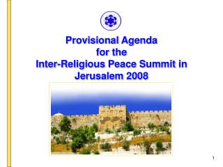 Provisional Agenda for the Inter-Religious Peace Summit in Jerusalem 2008