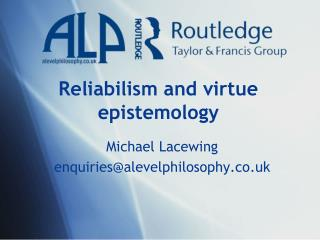 Reliabilism and virtue epistemology