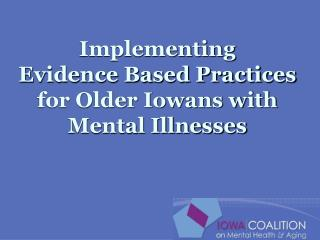 Implementing  Evidence Based Practices for Older Iowans with Mental Illnesses