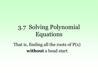 3.7  Solving Polynomial Equations