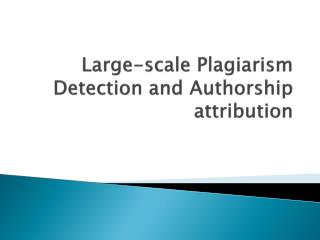 Large-scale Plagiarism Detection and Authorship attribution