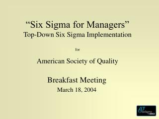 Six Sigma for Managers  Top-Down Six Sigma Implementation  for  American Society of Quality