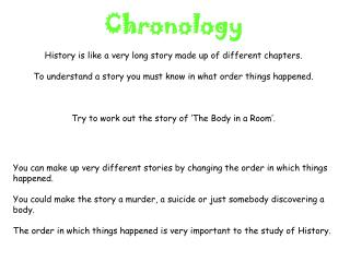 You can make up very different stories by changing the order in which things happened.