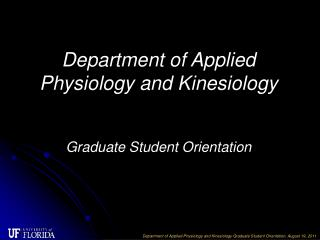 Department of Applied Physiology and Kinesiology Graduate Student Orientation