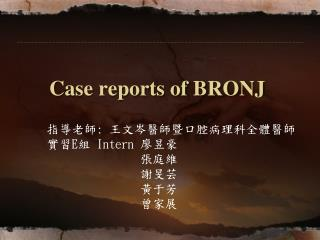 Case reports of BRONJ