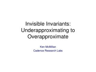 Invisible Invariants: Underapproximating to Overapproximate