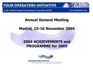Annual General Meeting Madrid, 15-16 November 2004 2004 ACHIEVEMENTS and PROGRAMME for 2005