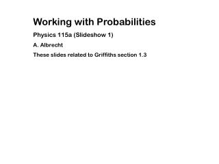Working with Probabilities Physics 115a (Slideshow 1) A. Albrecht