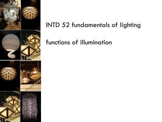 INTD 52 fundamentals of lighting functions of illumination