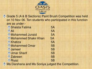 Winners of Paint Brush Competition are as under:- Mohammed Omar			- 5B (First)
