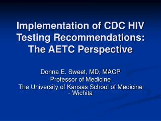 Implementation of CDC HIV Testing Recommendations: The AETC Perspective